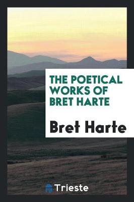 The Poetical Works of Bret Harte (Paperback)