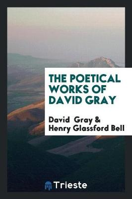 The Poetical Works of David Gray (Paperback)