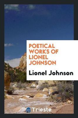 Poetical Works of Lionel Johnson (Paperback)