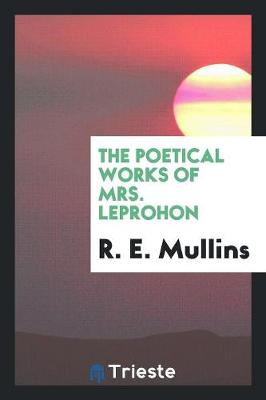 The Poetical Works of Mrs. Leprohon (Paperback)