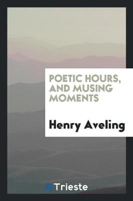 Poetic Hours, and Musing Moments (Paperback)
