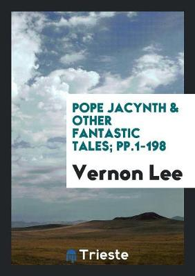Pope Jacynth & Other Fantastic Tales; Pp.1-198 (Paperback)