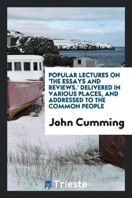 Popular Lectures on 'the Essays and Reviews.' Delivered in Various Places, and Addressed to the Common People (Paperback)