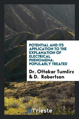Potential and Its Application to the Explanation of Electrical Phenomena: Popularly Treated (Paperback)