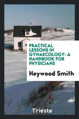 Practical Lessons in Gynaecology: A Handbook for Physicians (Paperback)