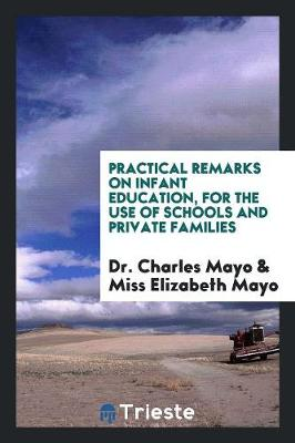 Practical Remarks on Infant Education, for the Use of Schools and Private Families (Paperback)