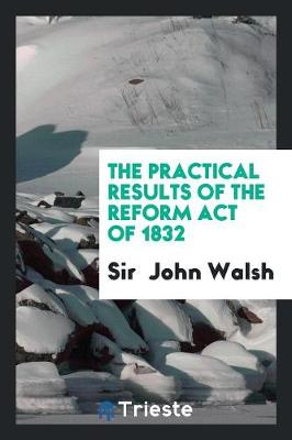 The Practical Results of the Reform Act of 1832 (Paperback)