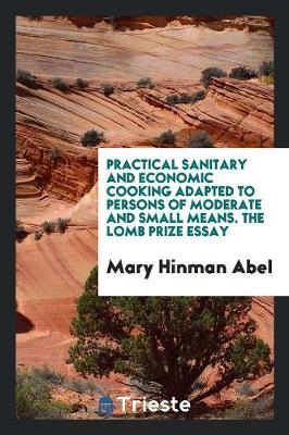 Practical Sanitary and Economic Cooking Adapted to Persons of Moderate and Small Means. the Lomb Prize Essay (Paperback)