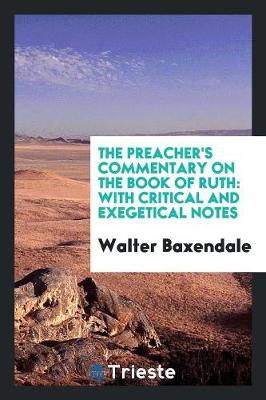 The Preacher's Commentary on the Book of Ruth: With Critical and Exegetical Notes (Paperback)