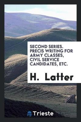 Second Series. Precis Writing for Army Classes, Civil Service Candidates, Etc. (Paperback)