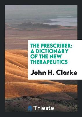 The Prescriber: A Dictionary of the New Therapeutics (Paperback)