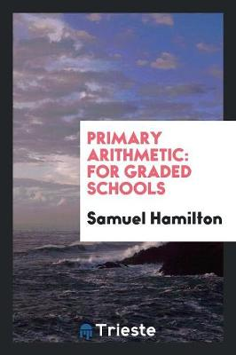 Primary Arithmetic: For Graded Schools (Paperback)
