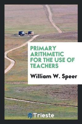 Primary Arithmetic for the Use of Teachers (Paperback)