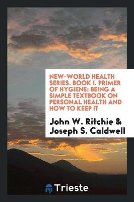 New-World Health Series. Book I. Primer of Hygiene: Being a Simple Textbook on Personal Health and How to Keep It (Paperback)