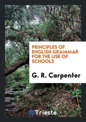 Principles of English Grammar for the Use of Schools (Paperback)