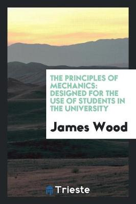 The Principles of Mechanics: Designed for the Use of Students in the University (Paperback)