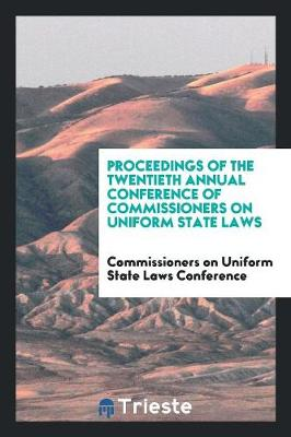 Proceedings of the Twentieth Annual Conference of Commissioners on Uniform State Laws (Paperback)