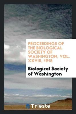 Proceedings of the Biological Society of Washington, Vol. XXVIII, 1915 (Paperback)