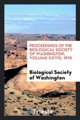 Proceedings of the Biological Society of Washington, Volume XXVIII, 1915 (Paperback)