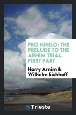 Pro Nihilo: The Prelude to the Arnim Trial. First Part (Paperback)