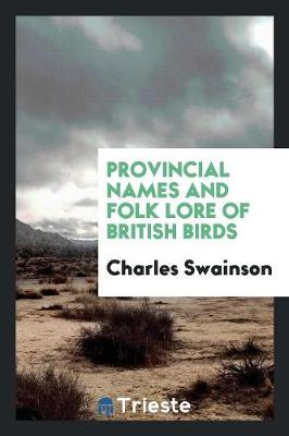 Provincial Names and Folk Lore of British Birds (Paperback)