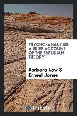 Psycho-Analysis: A Brief Account of the Freudian Theory (Paperback)