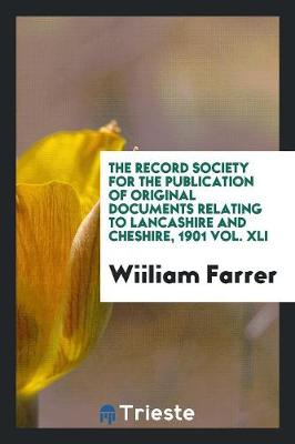 The Record Society for the Publication of Original Documents Relating to Lancashire and Cheshire, 1901 Vol. XLI (Paperback)