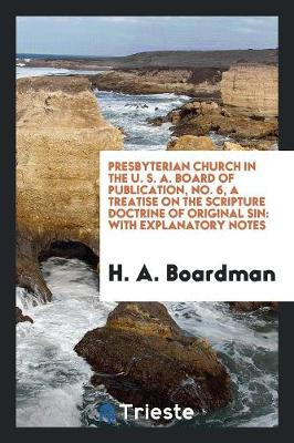 Presbyterian Church in the U. S. A. Board of Publication, No. 6, a Treatise on the Scripture Doctrine of Original Sin: With Explanatory Notes (Paperback)