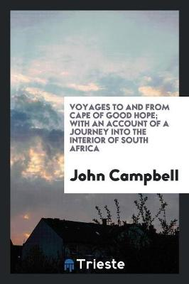 Voyages to and from Cape of Good Hope; With an Account of a Journey Into the Interior of South Africa (Paperback)