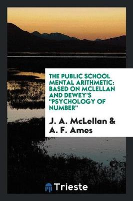The Public School Mental Arithmetic: Based on McLellan and Dewey's Psychology of Number (Paperback)