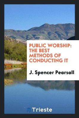 Public Worship: The Best Methods of Conducting It (Paperback)