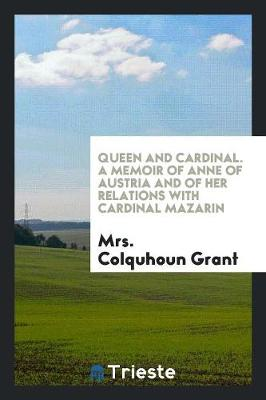 Queen and Cardinal, a Memoir of Anne of Austria and of Her Relations with Cardinal Mazarin (Paperback)
