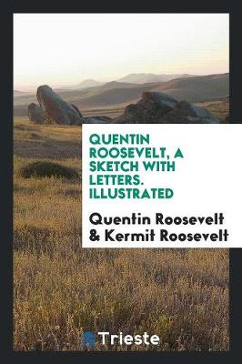 Quentin Roosevelt, a Sketch with Letters. Illustrated (Paperback)