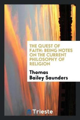 The Quest of Faith: Being Notes on the Current Philosophy of Religion (Paperback)