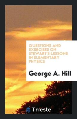 Questions and Exercises on Stewart's Lessons in Elementary Physics (Paperback)