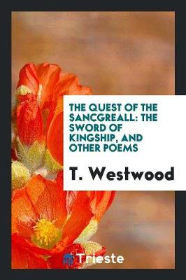 The Quest of the Sancgreall: The Sword of Kingship, and Other Poems (Paperback)