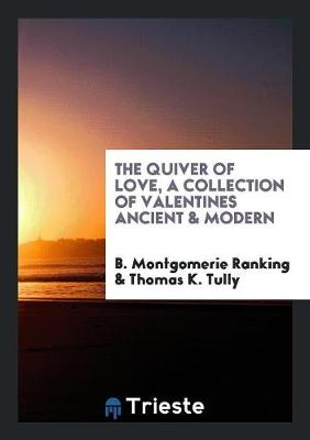 The Quiver of Love, a Collection of Valentines Ancient & Modern (Paperback)