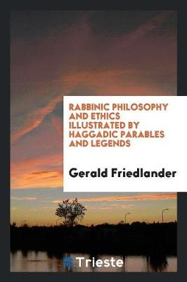 Rabbinic Philosophy and Ethics Illustrated by Haggadic Parables and Legends (Paperback)