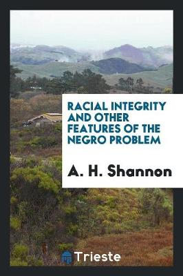 Racial Integrity and Other Features of the Negro Problem (Paperback)