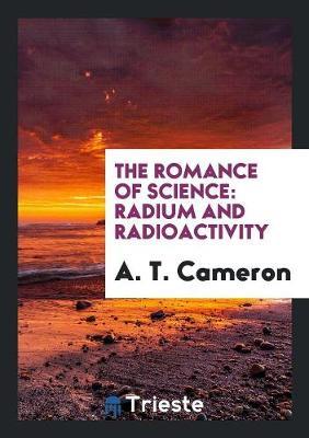 The Romance of Science: Radium and Radioactivity (Paperback)