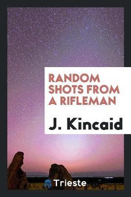 Random Shots from a Rifleman (Paperback)