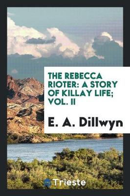 The Rebecca Rioter: A Story of Killay Life; Vol. II (Paperback)
