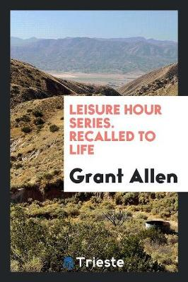 Leisure Hour Series. Recalled to Life (Paperback)