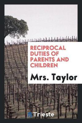Reciprocal Duties of Parents and Children (Paperback)