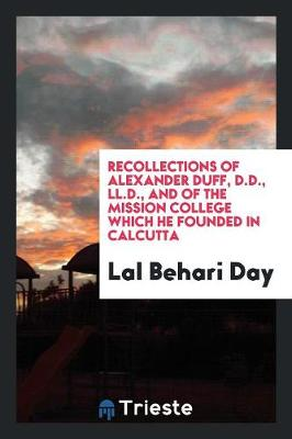 Recollections of Alexander Duff, D.D., LL.D., and of the Mission College Which He Founded in Calcutta (Paperback)