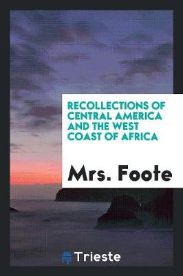 Recollections of Central America and the West Coast of Africa (Paperback)