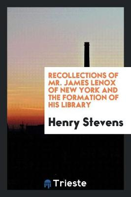 Recollections of Mr. James Lenox of New York and the Formation of His Library (Paperback)