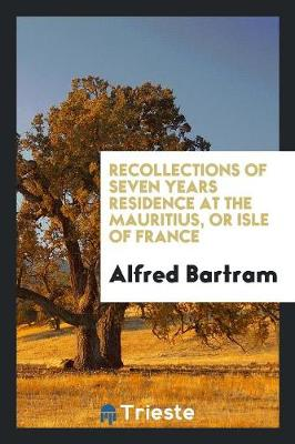 Recollections of Seven Years Residence at the Mauritius: Or Isle of France (Paperback)