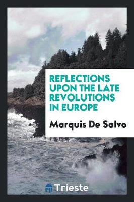 Reflections Upon the Late Revolutions in Europe (Paperback)