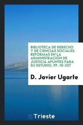 Biblioteca de Derecho y de Ciencias Sociales. Reformas En La Administraci n de Justicia Apuntes Para Su Estudio, Pp. 10-237 (Paperback)